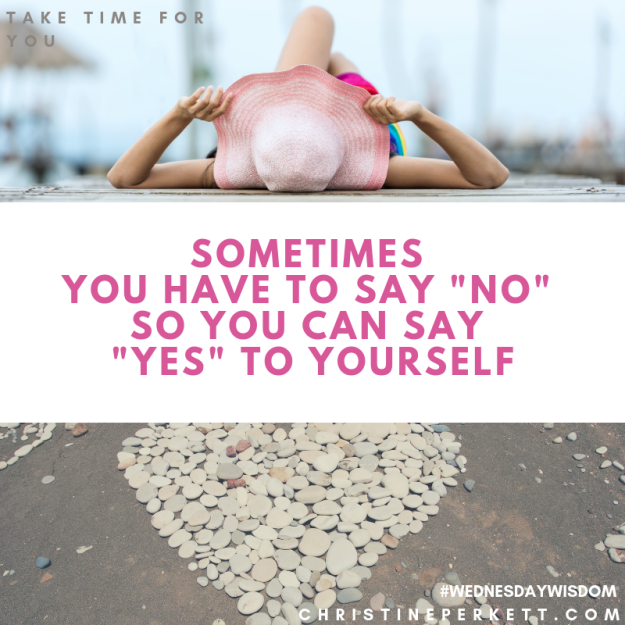 Sometimes saying no means saying yes to yourself